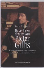 De verloren droom van Pieter Gillis : historische roman over Antwerpen tussen Reformatie en humanisme