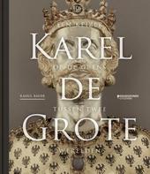 Karel de Grote : een keizer op de grens tussen twee werelden