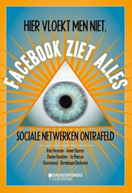Hier vloekt men niet, Facebook ziet alles : sociale netwerken ontrafeld