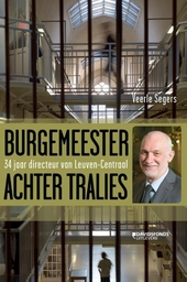 Burgemeester achter tralies : 34 jaar directeur van Leuven-Centraal