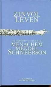 Zinvol leven : de wijsheid van de Rebbe Menachem Mendel Schneerson