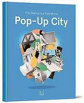 Pop-up city : city-making in a fluid world