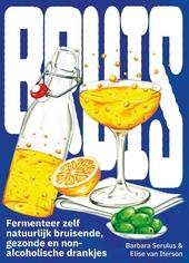 Bruis : fermenteer zelf natuurlijk bruisende gezonde en non-alcoholische dranken