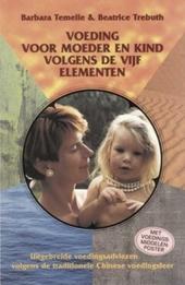Voeding voor moeder en kind volgens de vijf elementen : uitgebreide voedingsadviezen volgens de traditionele Chines...