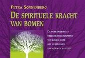 De spirituele kracht van bomen : de oerkrachten en helende eigenschappen van bomen voor het versterken van lichaam ...