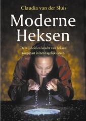Moderne heksen : de wijsheid en de kracht van heksen toegepast in het dagelijks leven