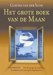 Het grote boek van de maan : maanmagie : over de energie, de wijsheid en de invloed van de maan op het dagelijks le...