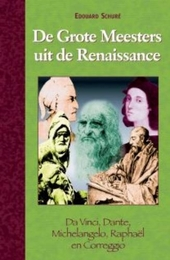 De grote meesters uit de renaissance : Da Vinci, Dante, Michelangelo, Raphaël en Correggio