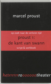 Op zoek naar de verloren tijd. Proust 1, De kant van Swann : script & werkboek
