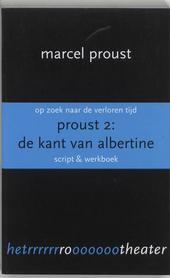 Op zoek naar de verloren tijd. Proust 2, De kant van Albertine : script & werkboek