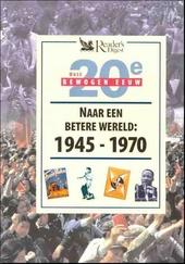 Naar een betere wereld 1945-1970
