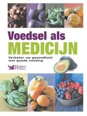 Voedsel als medicijn : verbeter uw gezondheid met goede voeding