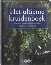 Het ultieme kruidenboek : meer dan 100 kruiden herkennen, kweken en gebruiken