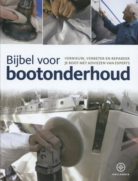 Bijbel voor bootonderhoud : vernieuw, verbeter en repareer je boot met adviezen van experts