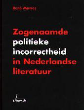 Zogenaamde politieke incorrectheid in Nederlandse literatuur : ideologiekritiek in analyse