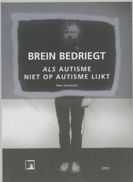Brein bedriegt : als autisme niet op autisme lijkt