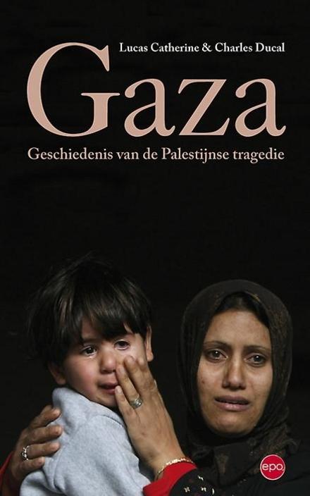 Gaza : geschiedenis van de Palestijnse tragedie
