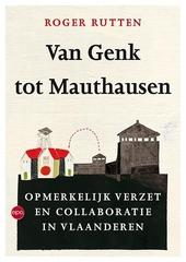 Van Genk tot Mauthausen : opmerkelijk verzet en collaboratie in Vlaanderen