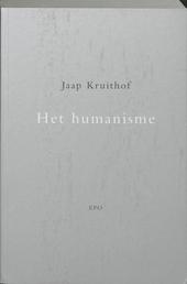 Het humanisme : over de klassieke erfenis, de interne verdeeldheid, de toets van de praktijk en de actuele waardecr...