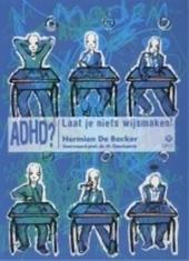 ADHD ? : laat je niets wijsmaken !