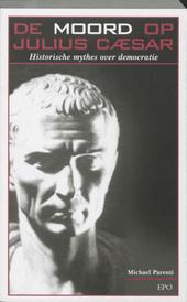 De moord op Julius Caesar : historische mythes over democratie