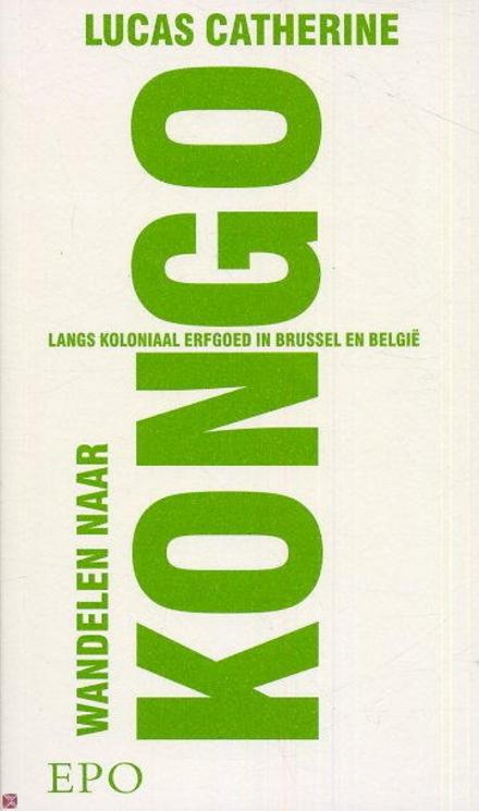 Wandelen naar Kongo : langs koloniaal erfgoed in Brussel en België