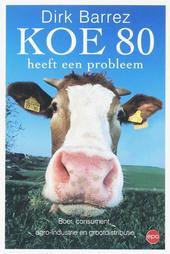 Koe 80 heeft een probleem : boer, consument, agro-industrie en grootdistributie