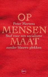 Op mensenmaat : stof voor een socialisme zonder blauwe plekken