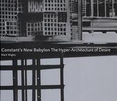 Constant's New Babylon : the hyper-architecture of desire
