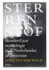 Sterrenstof : honderd jaar mythologie in de Nederlandse architectuur