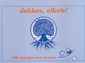 Jakkes, eikels ! : alle weetjes over bomen
