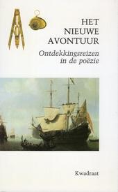 Het nieuwe avontuur : ontdekkingsreizen in de poëzie