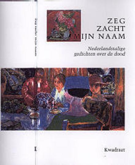 Zeg zacht mijn naam : Nederlandstalige gedichten over de dood