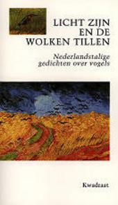 Licht zijn en de wolken tillen : Nederlandstalige gedichten over vogels