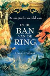 De magische wereld van In de ban van de ring : de wonderlijke mythen, legenden en feiten achter het meesterwerk van...