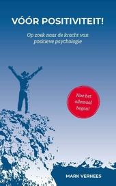 Vóór positiviteit : op zoek naar de kracht van positieve psychologie