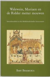 Walewein, Moriaen en de Ridder metter mouwen : intertekstualiteit in drie Middelnederlandse Arturromans