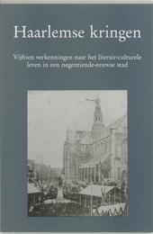 Haarlemse kringen : vijftien verkenningen naar het literair-culturele leven in een negentiende-eeuwse stad