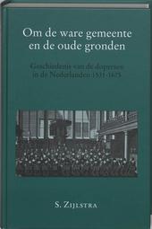 Om de ware gemeente en de oude gronden : geschiedenis van de dopersen in de Nederlanden 1531-1675