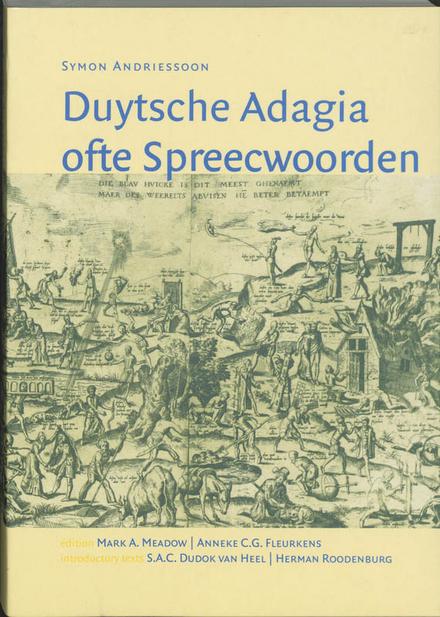 Duytsche adagia ofte spreecwoorden : Antwerp, Heynrick Alssens, 1550 : in facsimile, transcription of the Dutch tex...