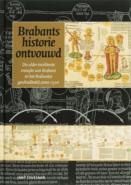 Brabants historie ontvouwd : die alder excellenste cronyke van Brabant en het Brabantse geschiedbeeld anno 1500