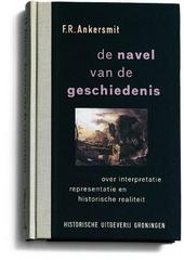 De navel van de geschiedenis : over interpretatie, representatie en historische realiteit