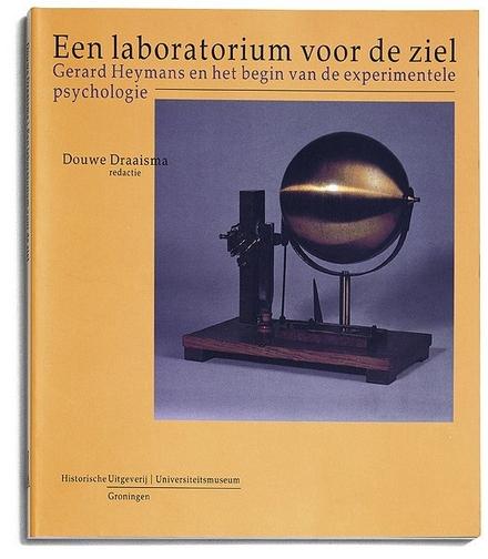 Een laboratorium voor de ziel : Gerard Heymans en het begin van de experimentele psychologie