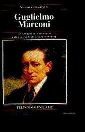 Guglielmo Marconi : over de geboorte van de radio en hoe de wereld daardoor kleiner werd