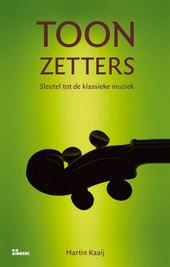 Toonzetters : sleutel tot de klassieke muziek