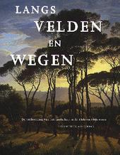 Langs velden en wegen : de verbeelding van het landschap in de 18de en 19de eeuw