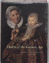 Dawn of the Golden Age : northern Netherlandish art 1580-1620