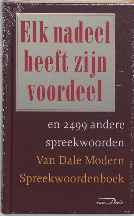 Elk nadeel heeft zijn voordeel en 2499 andere spreekwoorden : Van Dale modern spreekwoordenboek