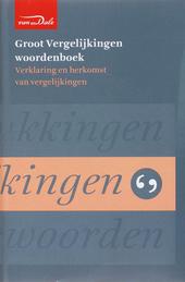 Van Dale groot vergelijkingenwoordenboek : verklaring en herkomst van vergelijkingen