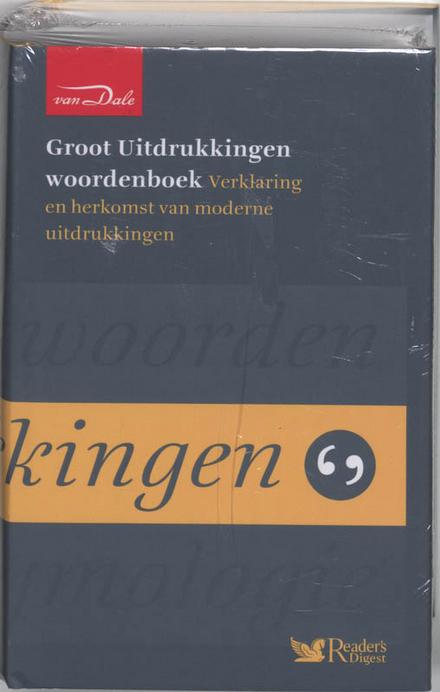 Van Dale groot uitdrukkingen woordenboek : verklaring en herkomst van moderne uitdrukkingen